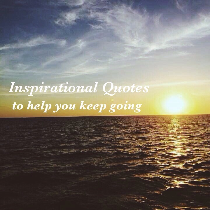 Inspirational Quotes To Help You Keep Going