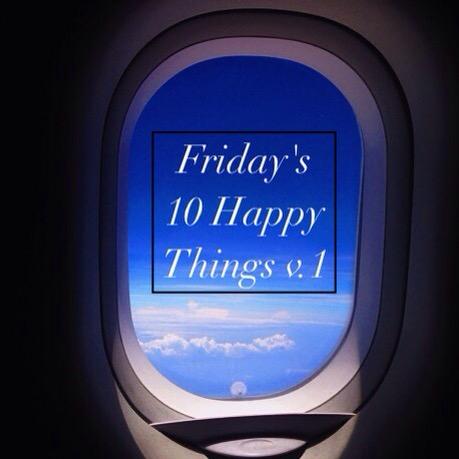 Friday's 10 Happy Things v.1